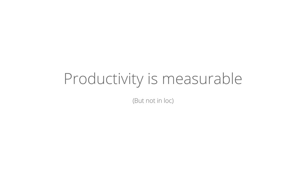 Productivity is measurable (But not in loc)