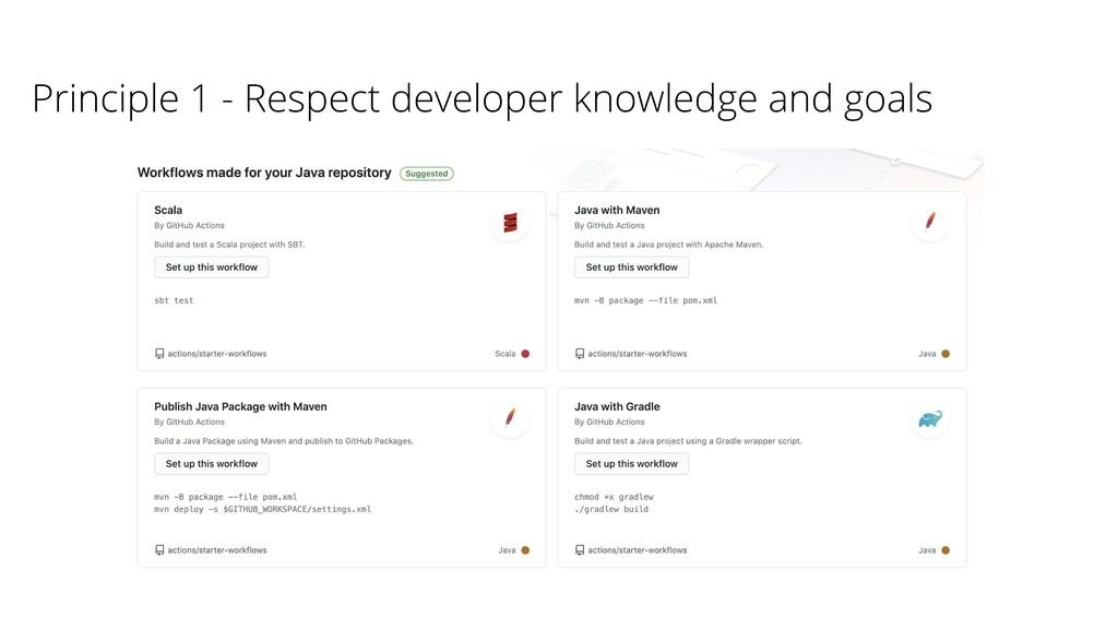 Principle 1 - Respect developer knowledge and g...