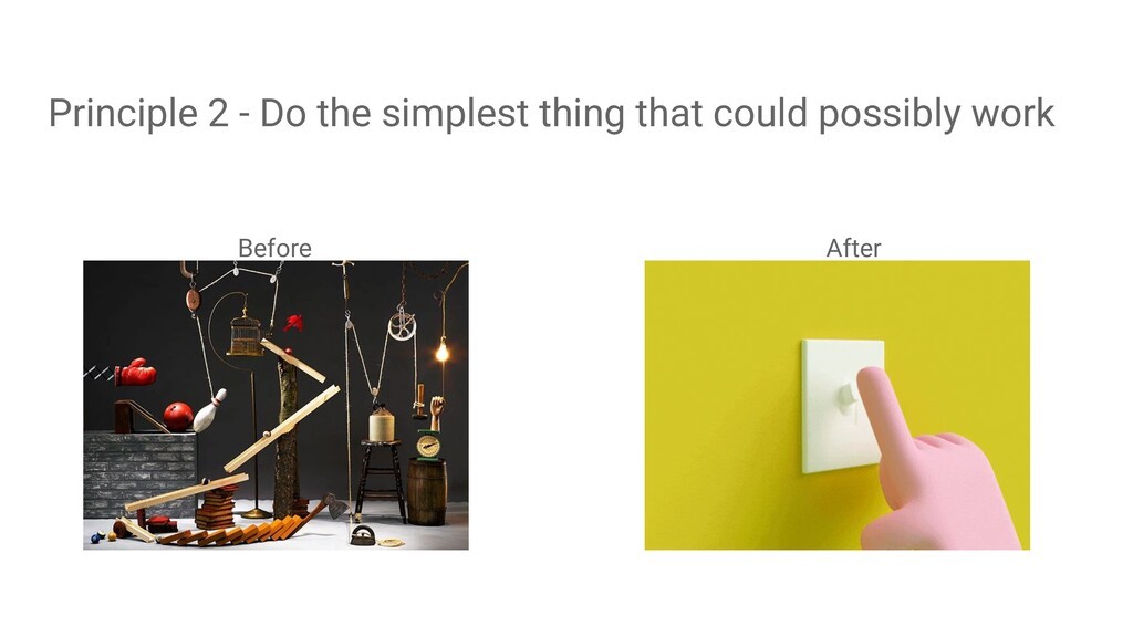 Before Principle 2 - Do the simplest thing that...