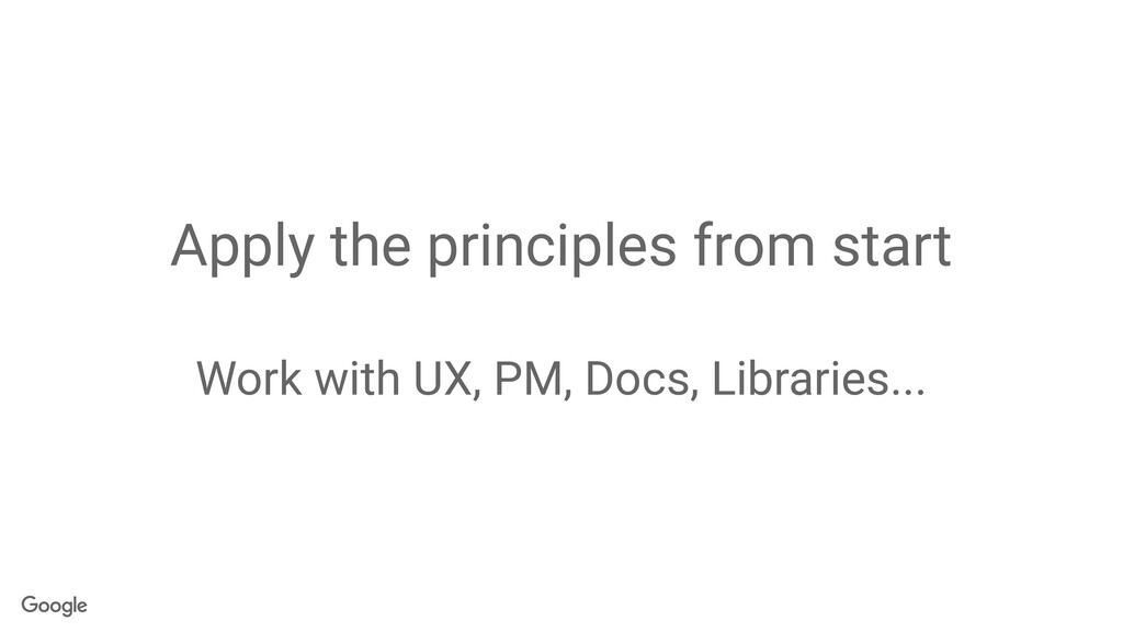 Apply the principles from start Work with UX, P...