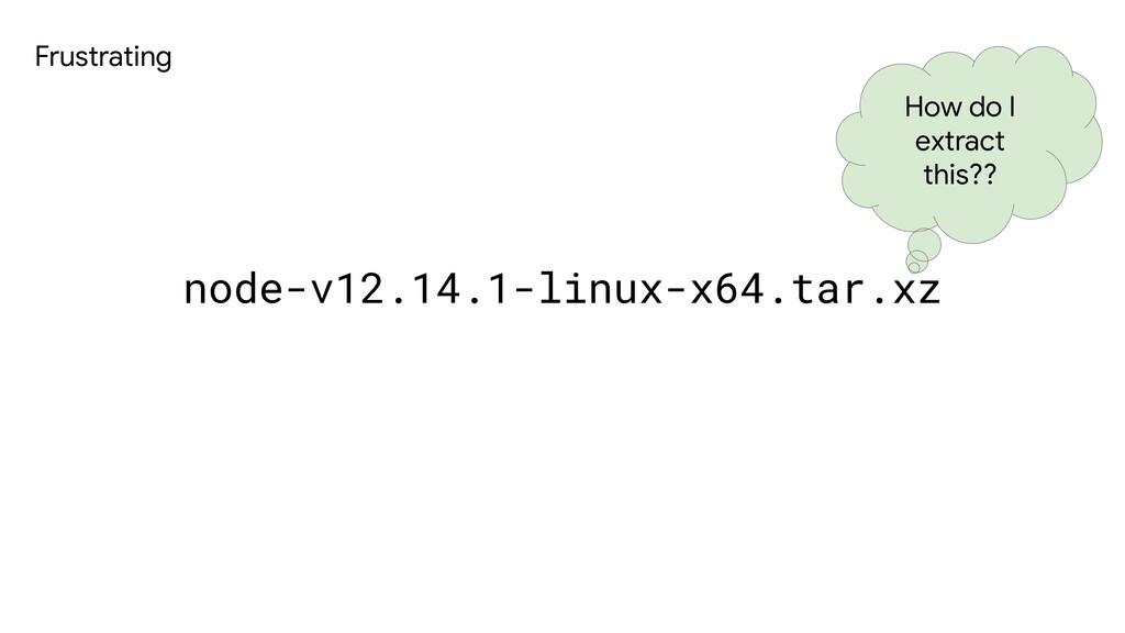 node-v12.14.1-linux-x64.tar.xz How do I extract...
