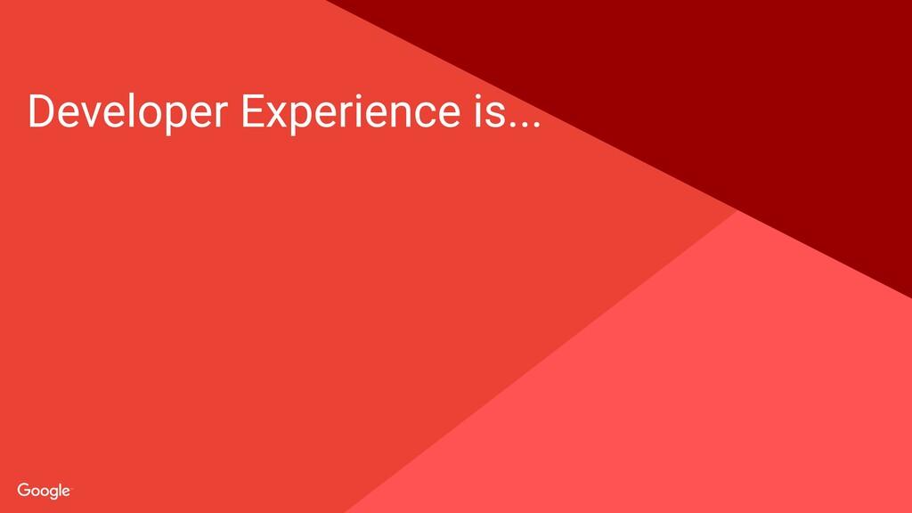 Proprietary + Confidential Developer Experience ...