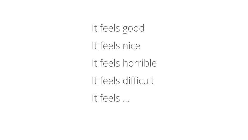 It feels good It feels nice It feels horrible I...