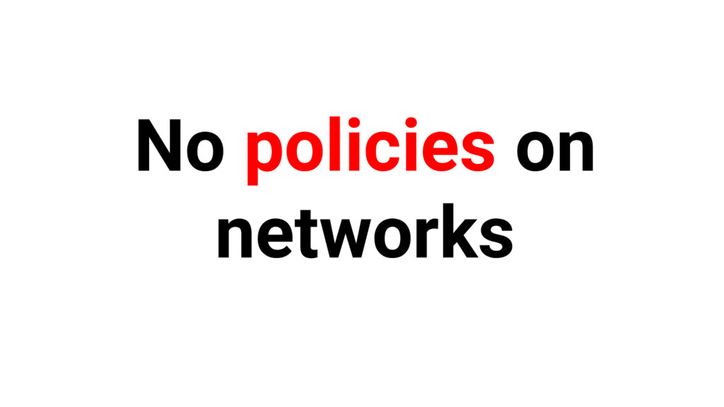 No policies on networks