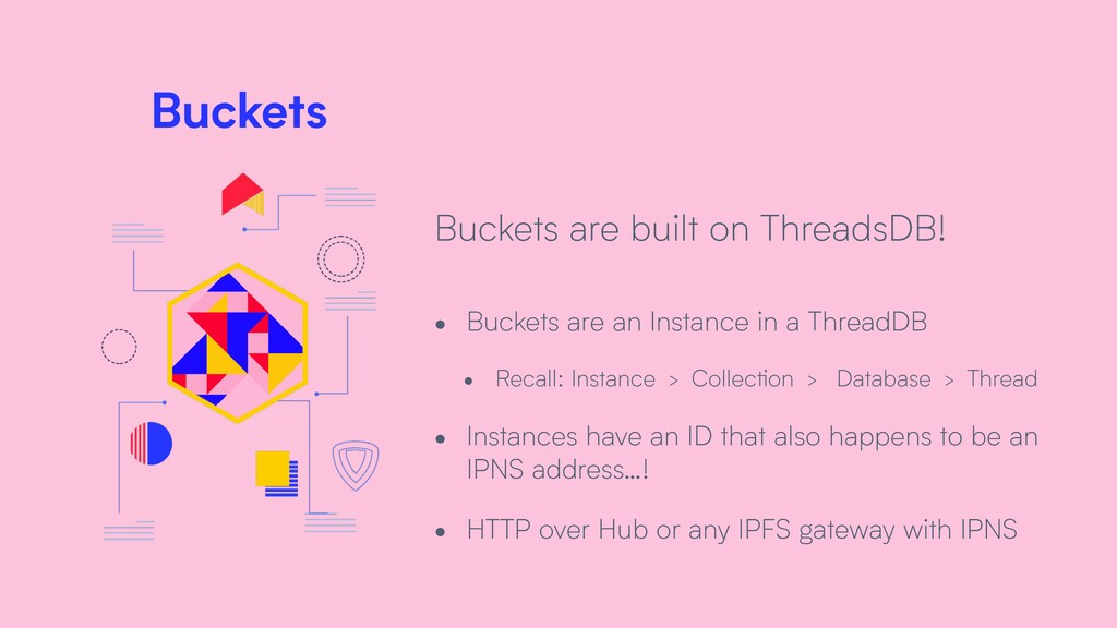 Buckets Buckets are built on ThreadsDB! • Bucke...
