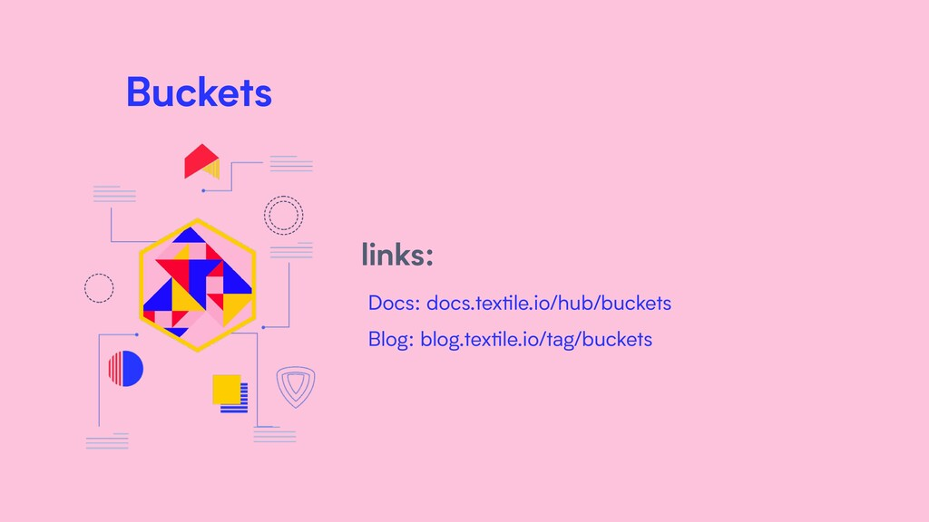 Buckets links: Docs: docs.textile.io/hub/bucket...