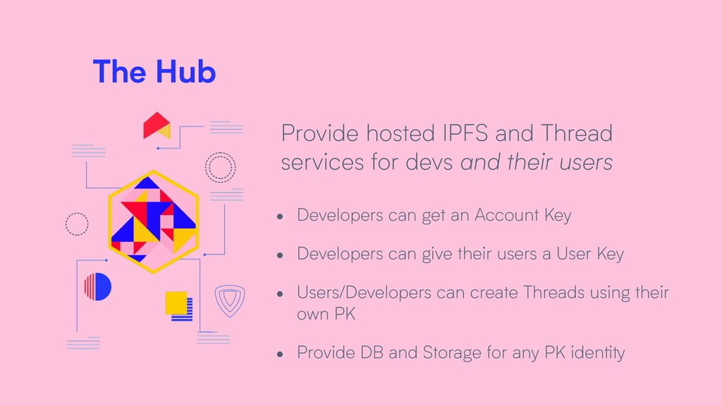 The Hub Provide hosted IPFS and Thread services...