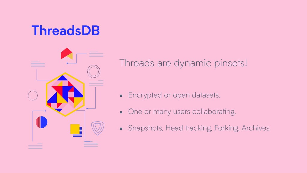 ThreadsDB Threads are dynamic pinsets! • Encryp...