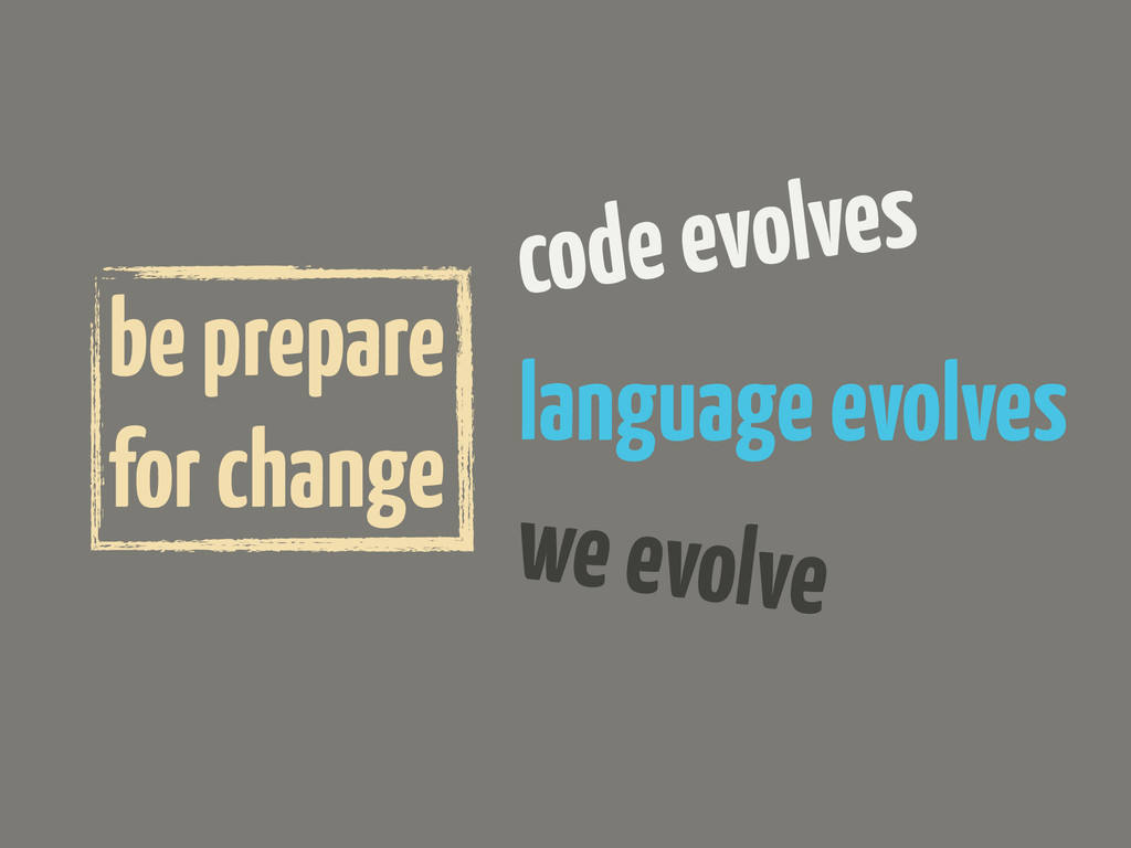 code evolves language evolves we evolve be prep...
