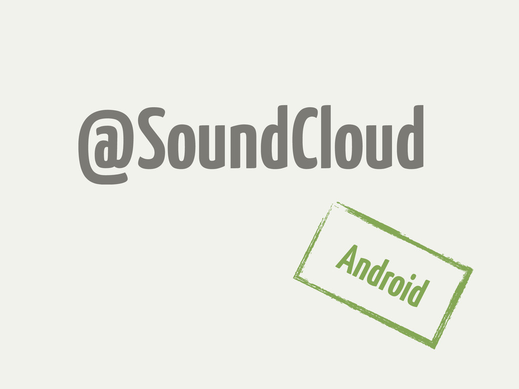 @SoundCloud Android