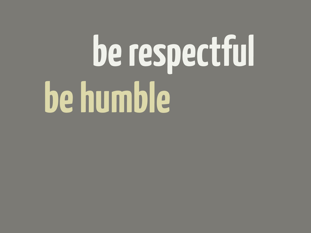 be respectful be humble