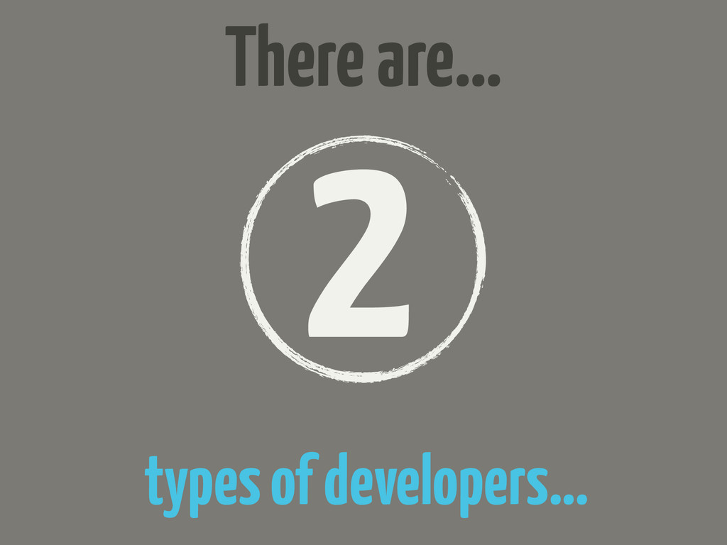 2 There are… types of developers…