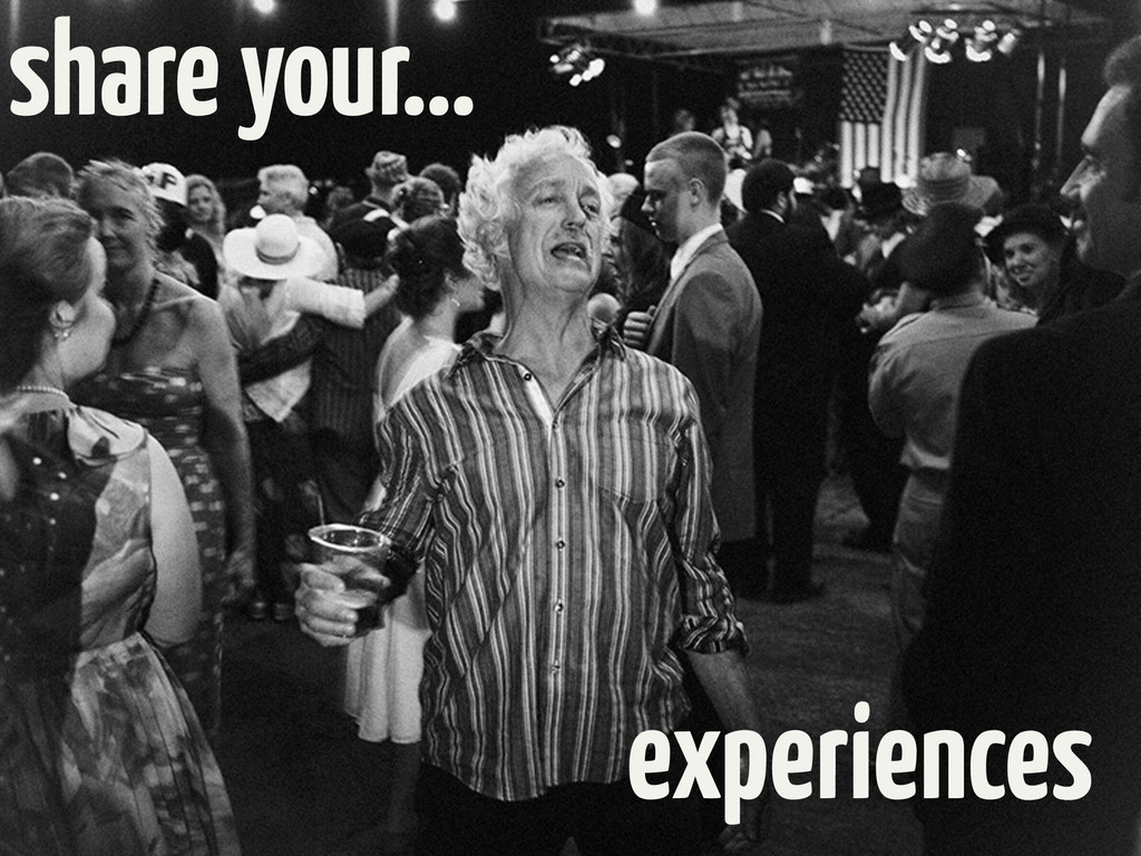 share your… experiences
