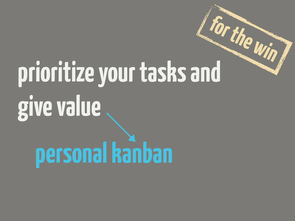 prioritize your tasks and give value personal k...