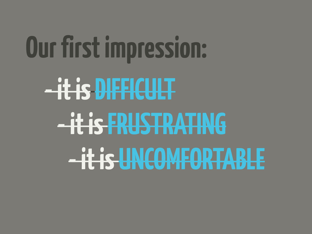 Our first impression: - it is DIFFICULT - it is...