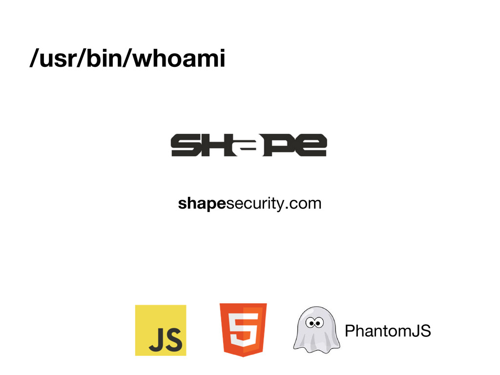 /usr/bin/whoami PhantomJS shapesecurity.com