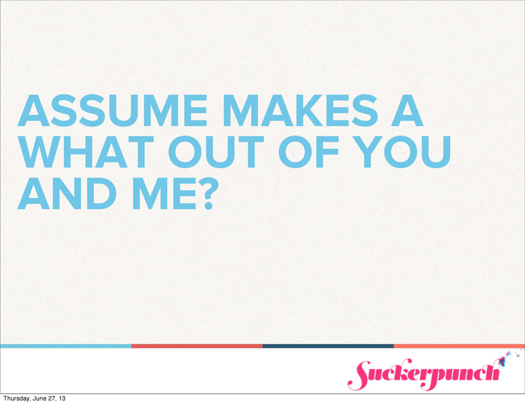 ASSUME MAKES A WHAT OUT OF YOU AND ME? Thursday...