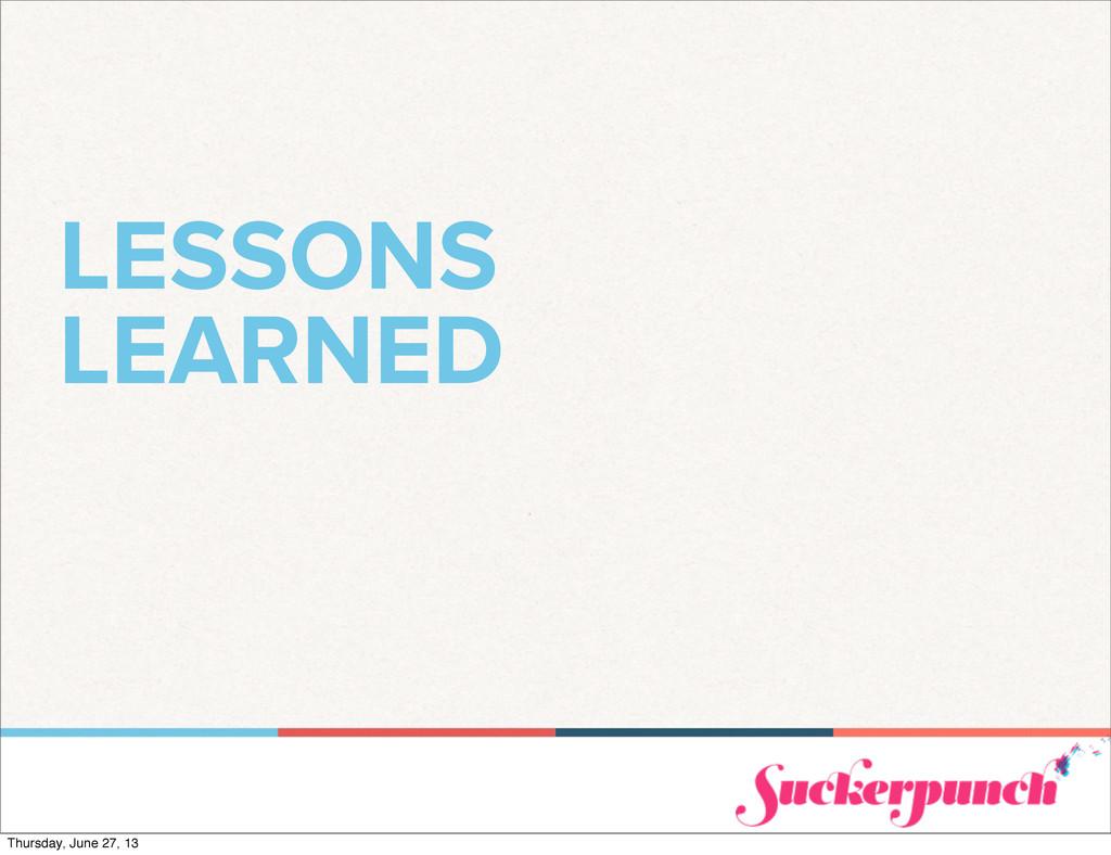 LESSONS LEARNED Thursday, June 27, 13