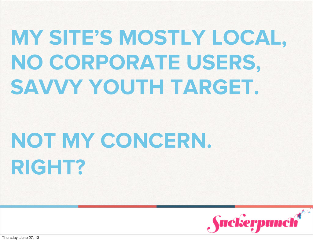 MY SITE'S MOSTLY LOCAL, NO CORPORATE USERS, SAV...
