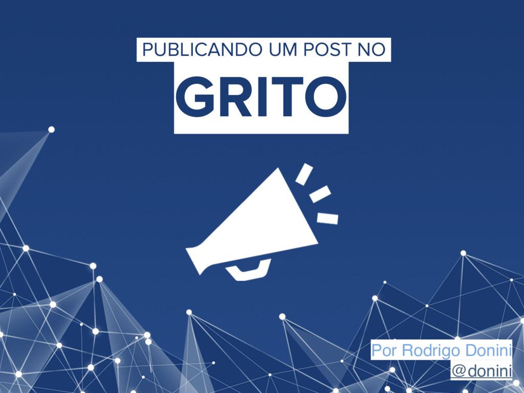 Por Rodrigo Donini @donini PUBLICANDO UM POST N...