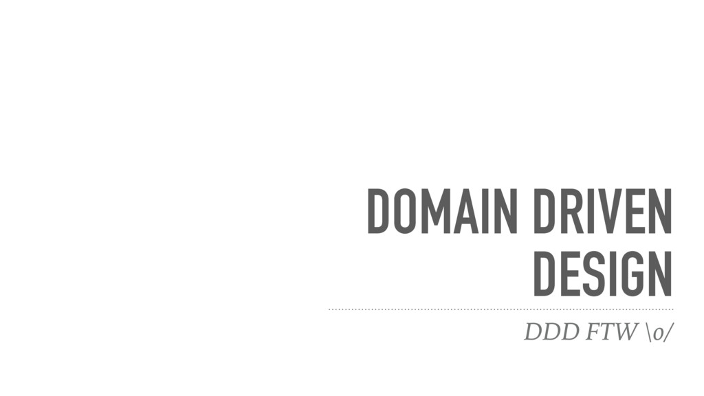 DOMAIN DRIVEN DESIGN DDD FTW \o/