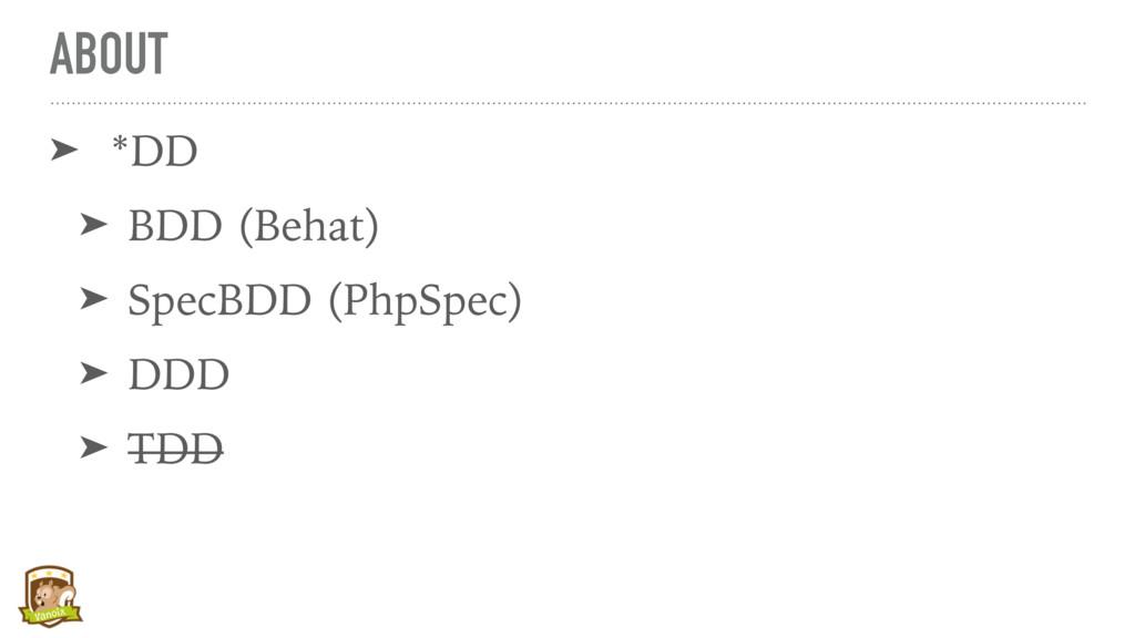 ABOUT ➤ *DD ➤ BDD (Behat) ➤ SpecBDD (PhpSpec) ➤...