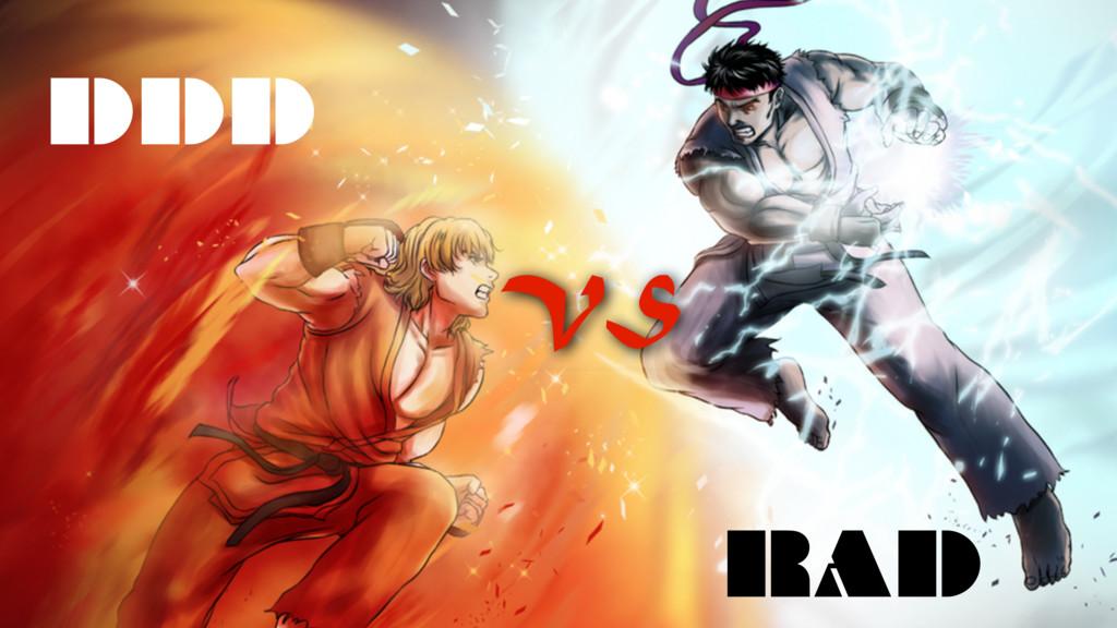 DDD RAD VS