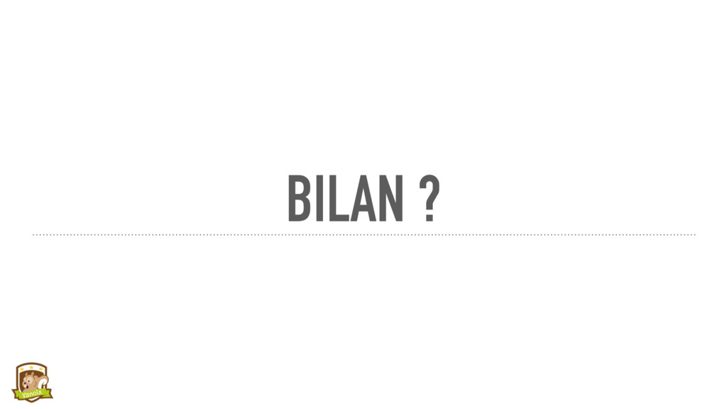 BILAN ?