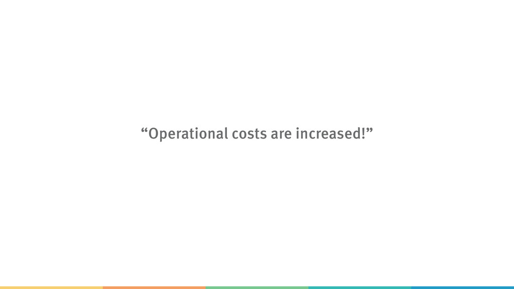 """Operational costs are increased!"""