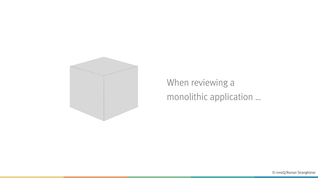 When reviewing a monolithic application … © inn...