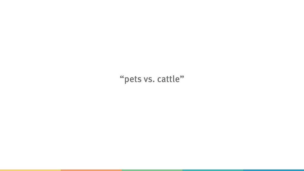 """pets vs. cattle"""
