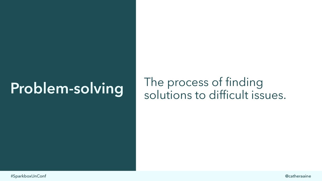 #SparkboxUnConf @catheraaine Problem-solving Th...