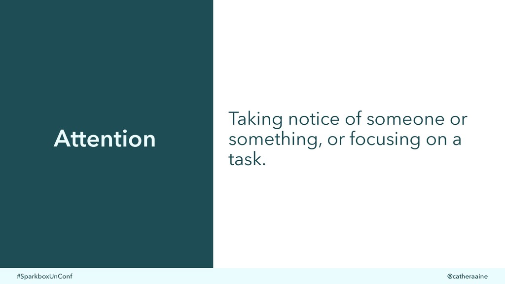 #SparkboxUnConf @catheraaine Attention Taking n...