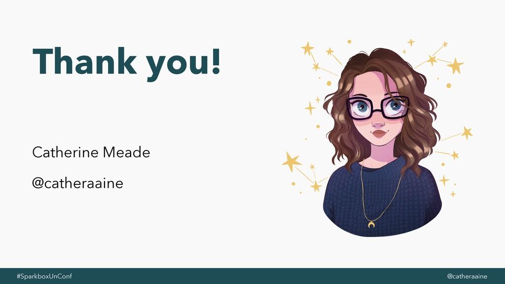 #SparkboxUnConf @catheraaine Thank you! Catheri...