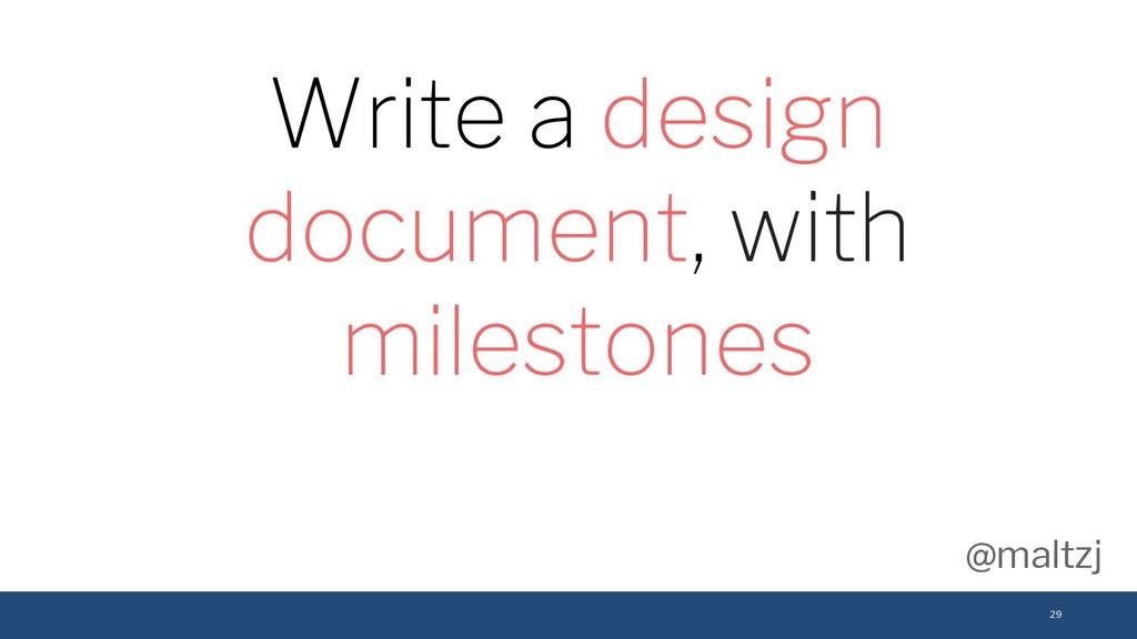 @maltzj 29 Write a design document, with milest...