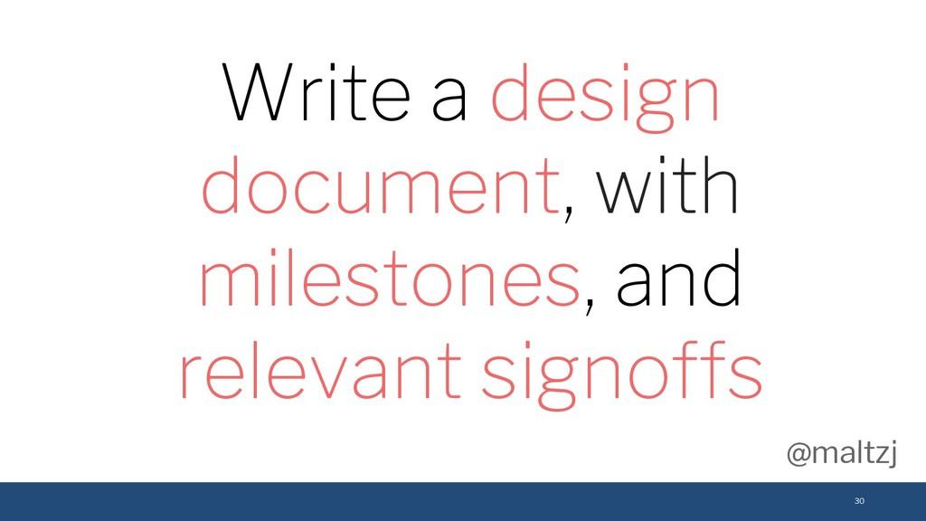 @maltzj 30 Write a design document, with milest...