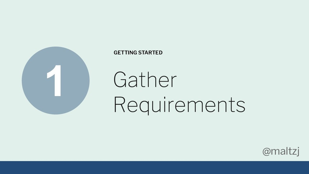 @maltzj Gather Requirements GETTING STARTED 1