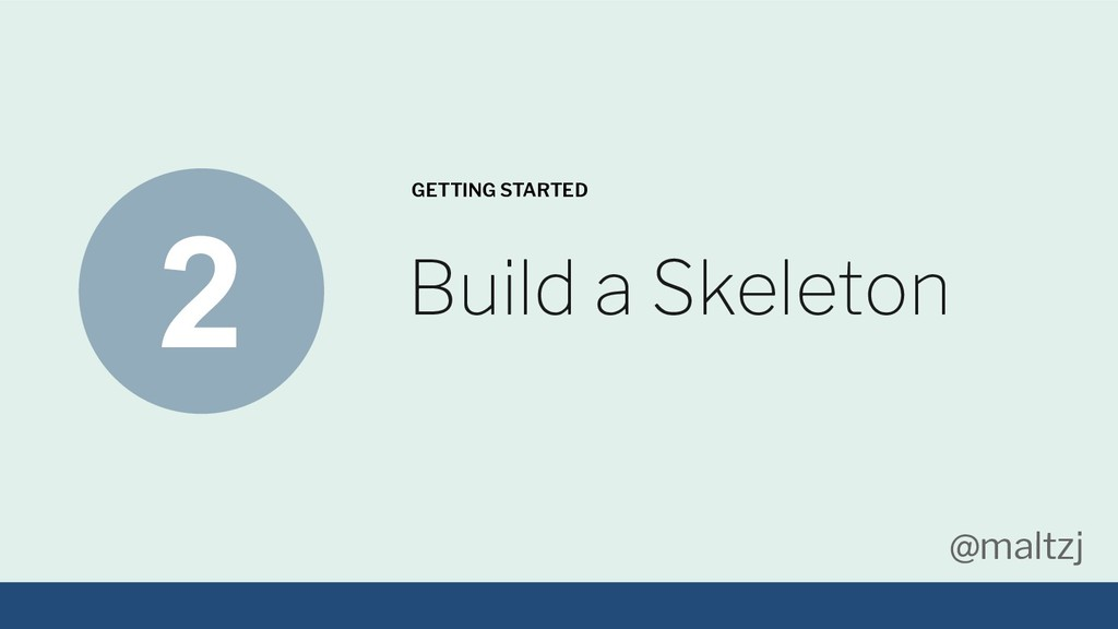 @maltzj Build a Skeleton GETTING STARTED 2