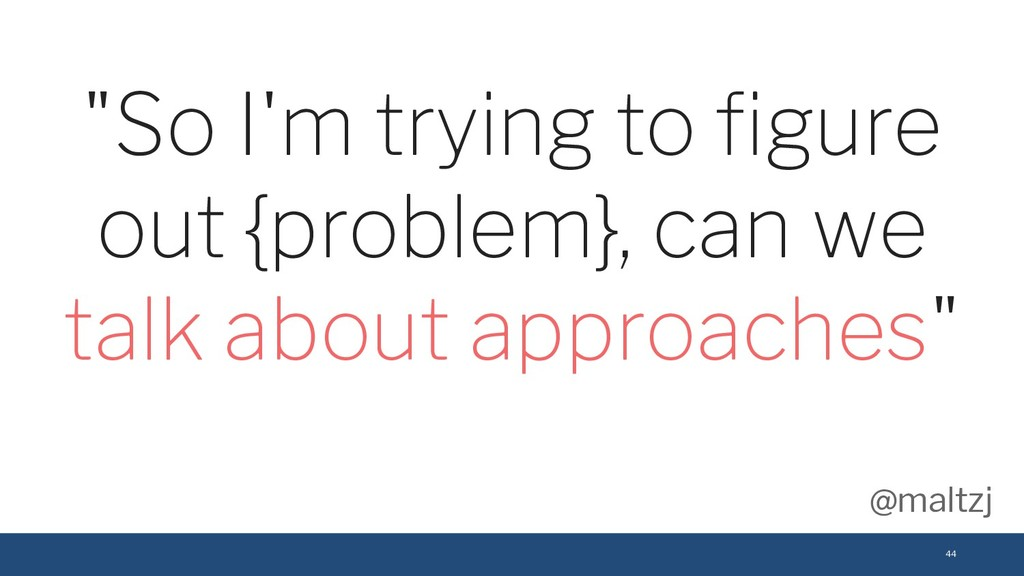 """@maltzj 44 """"So I'm trying to figure out {problem..."""