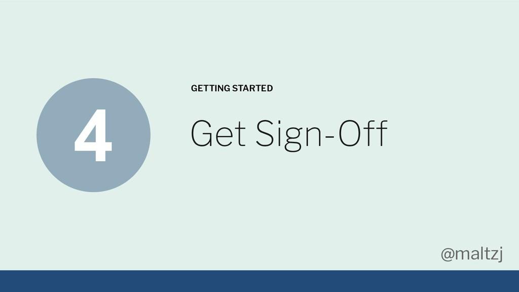 @maltzj Get Sign-Off GETTING STARTED 4