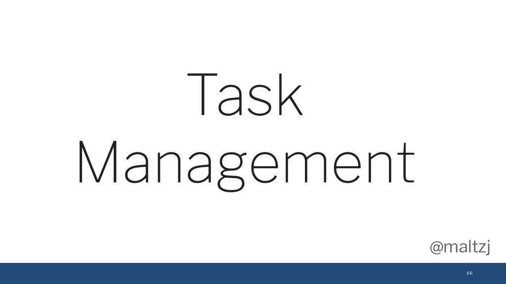 @maltzj 66 Task Management