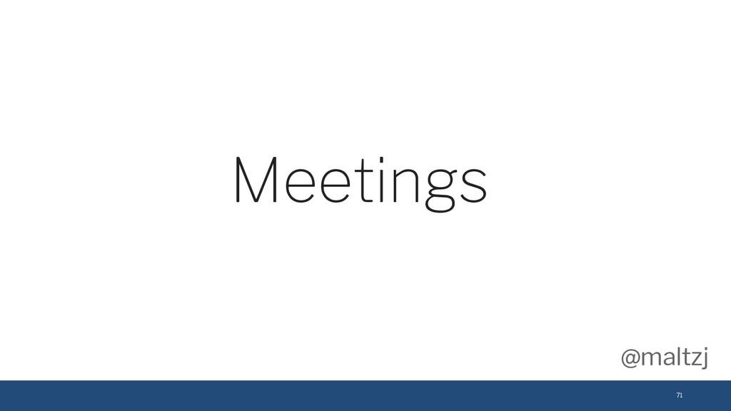 @maltzj 71 Meetings
