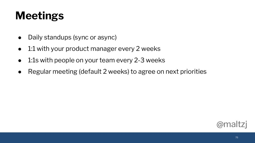 @maltzj ● Daily standups (sync or async) ● 1:1 ...