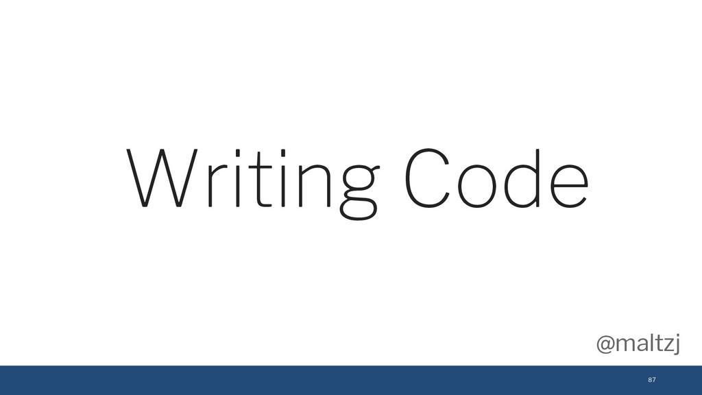 @maltzj 87 Writing Code