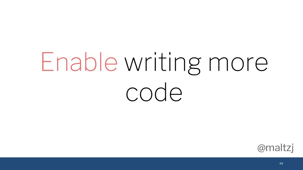 @maltzj 88 Enable writing more code