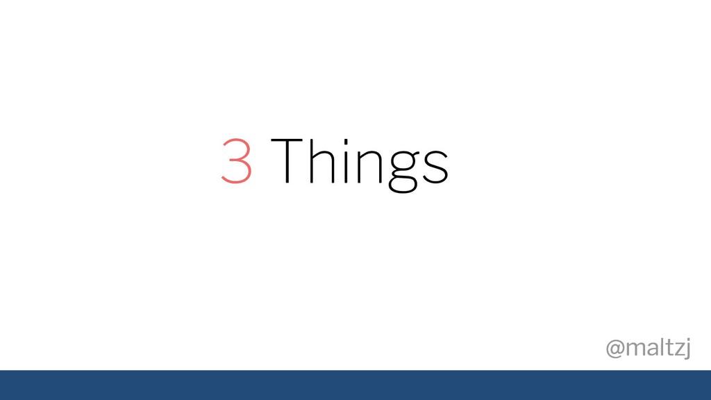 @maltzj @maltzj 3 Things