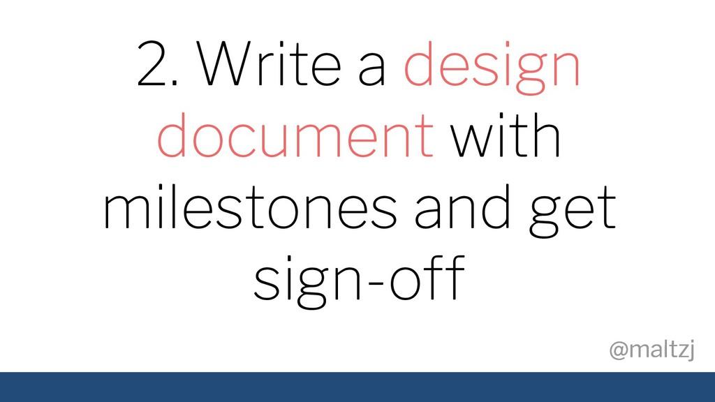 @maltzj @maltzj 2. Write a design document with...