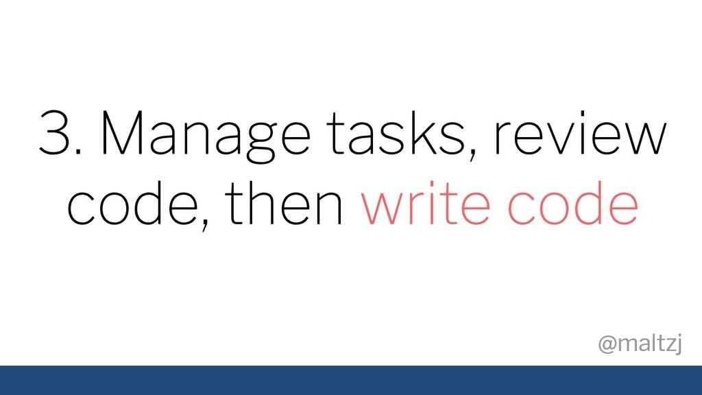 @maltzj @maltzj 3. Manage tasks, review code, t...