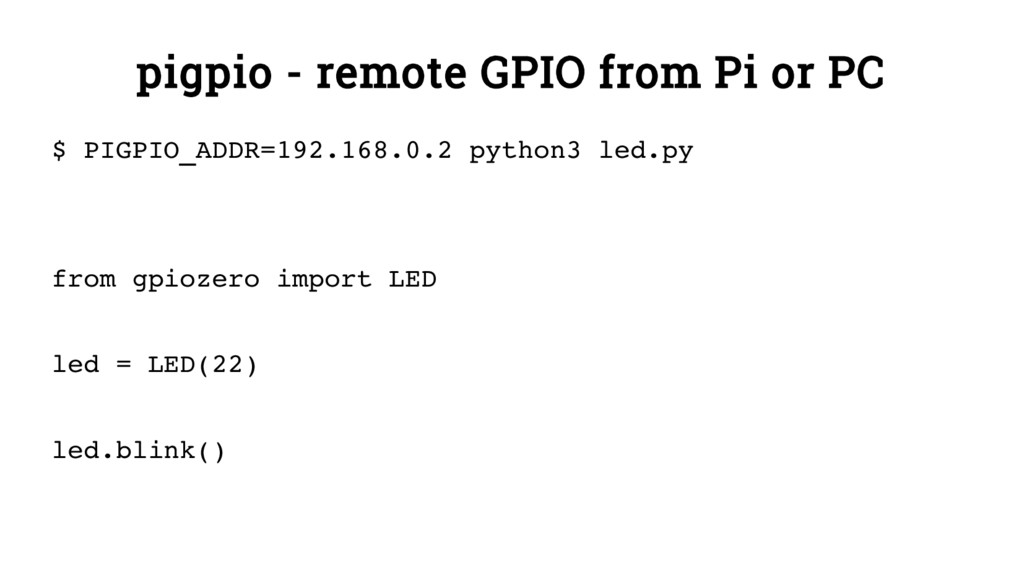 pigpio - remote GPIO from Pi or PC $ PIGPIO_ADD...