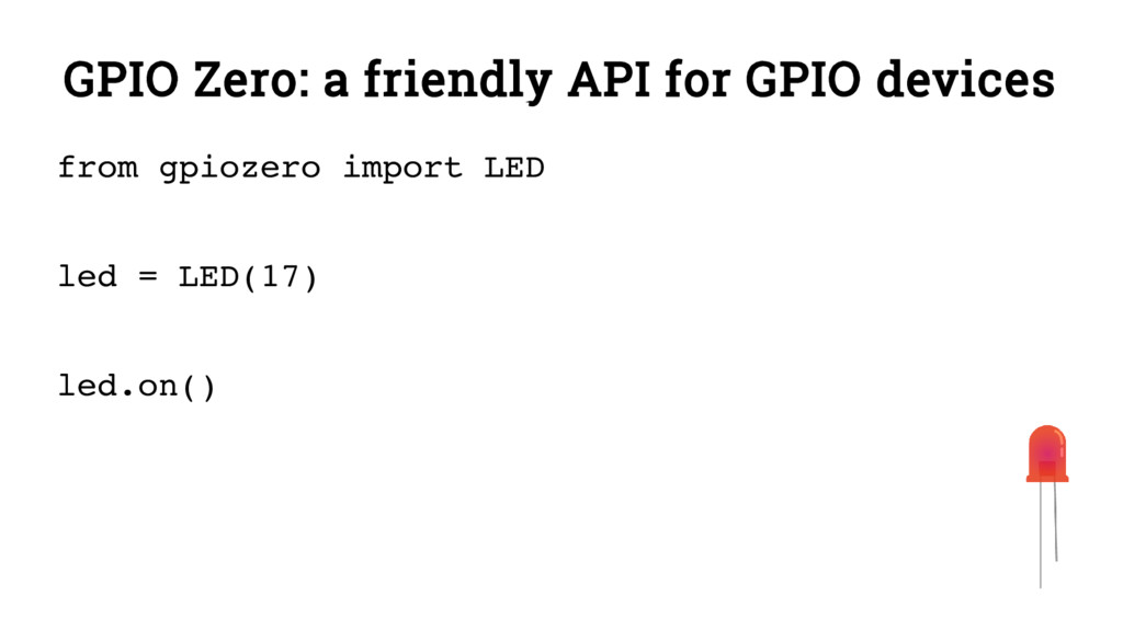 GPIO Zero: a friendly API for GPIO devices from...